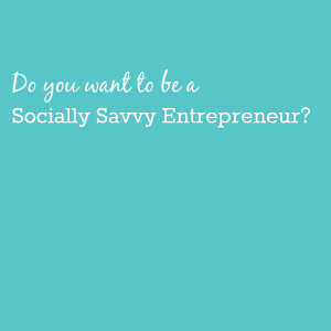 Do you want to be a socially savvy entrepreneur?