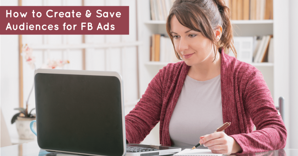 How to Create and Save Audiences for FB Ads