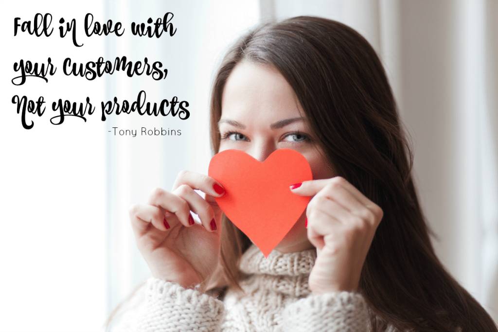 fall in love with your customers not your products