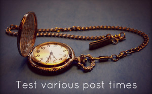 Test to see what post times work best for your fans