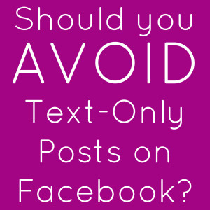 Should you avoid Text Only Posts on  Facebook