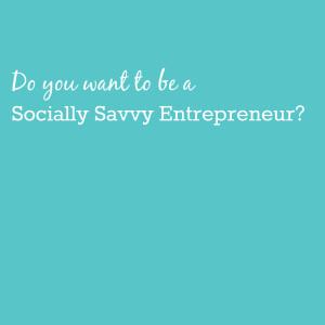 Do you want to be a socially savvy entrepreneur?