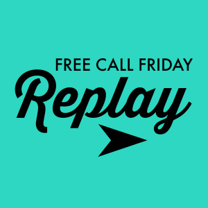 Free Call Friday Replay