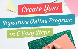 Create your Signature Online Program