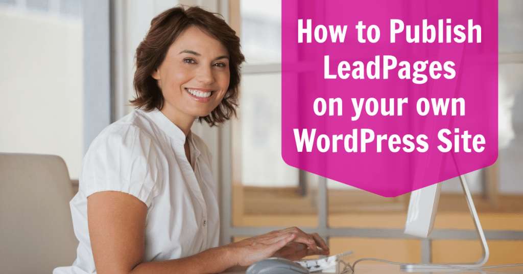 How to Publish and Host Leadpages on Your WordPress site